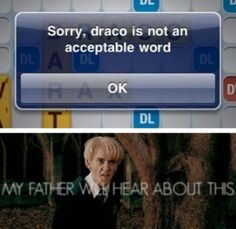 Draco's father will hear about this...