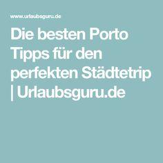Die besten Porto Tipps für den perfekten Städtetrip   Urlaubsguru.de