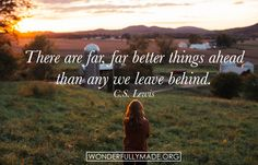 """""""There are far, far better things ahead than any we leave behind."""" -C.S. Lewis #wmade"""