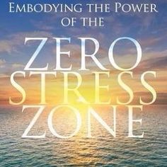 Embodying the Power of the Zero Stress Zone