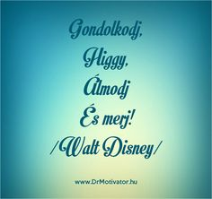 Gondolkodj, Higgy, Álmodj És merj! /Walt Disney/ www.DrMotivator.hu