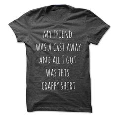 My friend was a cast away - #gift basket #gift card. BUY TODAY AND SAVE => https://www.sunfrog.com/LifeStyle/My-friend-was-a-cast-away.html?68278