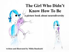 The #Girl Who Didn't Know How To Be #project #video #picture #book about #neurodiversity -- #autism #autistic #selfidentity