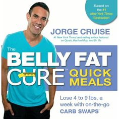 The Belly Fat Cure™ Quick Meals : Lose 4 to 9 Ibs - A Week with On-the-Go Carb Swaps™ by Jorge Cruise Paperback) Belly Fat Cure, Remove Belly Fat, Belly Fat Diet, Lose Belly Fat, Slim Belly, Lose Fat, Jorge Cruise, Easy Weight Loss, Healthy Weight Loss