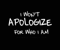 i won't apologize for who i am
