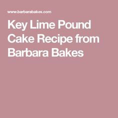 Key Lime Pound Cake Recipe from Barbara Bakes