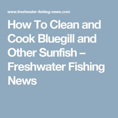 How To Clean and Cook Bluegill and Other Sunfish – Freshwater Fishing News Down To The Bone, Stomach Flu, Summer Tomato, Cooking Oil, Side Dishes Easy, Fresh Water, Make It Simple, Yummy Food, Cleaning