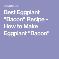 "Best Eggplant ""Bacon"" Recipe - How to Make Eggplant ""Bacon"""