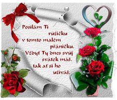 Posielam ti ružičku v tomto milom prianíčku. Veď ty dnes meniny máš, tak nech si ich užívaš :)