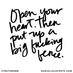 Open your heart. Then put up a big fucking fence. Subscribe: DanielleLaPorte.com #Truthbomb #Words #Quotes