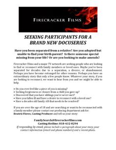 """Major TV Network is currently conducting a Nationwide search for especially *Separated/Estranged from parents over the age of 18 who currently are in """"dire need"""" do to extreme current grave circumstances/want to make amends.   Do you have a compelling story? Looking for biological parents/siblings? We want to help in facilitating this journey.   Call/email below: beatriz.flores@firecrackerfilms.com  818.432.8294"""
