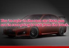 You are safer in the race car than you are in cars going to and from the track. http://www.selectwarranty.com.au/