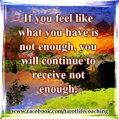 "LAW OF ATTRACTION QUOTE: ""IF YOU FEEL LIKE WHAT YOU HAVE IS NOT ENOUGH, YOU WILL CONTINUE TO RECEIVE NOT ENOUGH"" - Law of Attraction Quotes"