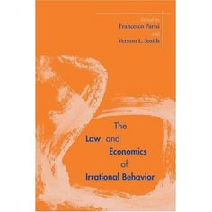 The Law and Economics of Irrational Behavior (Stanford Economics and Finance): Francesco Parisi, Vernon Smith: 9780804751445: Amazon.com: Books