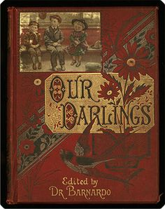 Our Darlings: The Children's Treasury of Pictures and Stories. Thomas John Barnardo 1845-1905