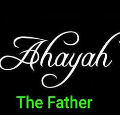 AHAYAH ASHAR AHAYAH, I AM THAT I AM (God's name given unto MOSES himself in Exodus 3:13-15. Pray on this
