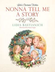 A Children's Book From a Nonna: Experience a traditional Italian Christmas in Nonna Tell Me a Story by Lidia Bastianich.