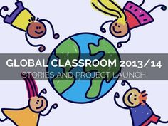 Global Classroom 2013-14: Stories & Project Launch (#globaled13) by Michael Graffin via slideshare