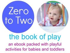 Zero to Two: the book of play ~ activities for babies and toddlers - NurtureStore