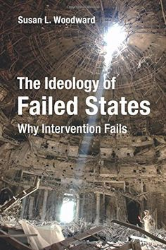The Ideology of Failed States: Why Intervention Fails by ... https://www.amazon.com/dp/1316629589/ref=cm_sw_r_pi_dp_x_ds9hAb87HNRMY