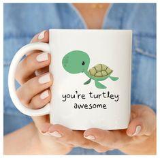 Turtle Mug You're Turtley Awesome Awesome Mug You Are