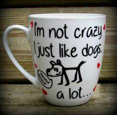 handmade Dog lover gift, Crazy dog lover, Crazy dog lady, I love my dog, Dog mug, I'm not crazy I just love dogs a lot, funny coffee mug