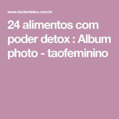 24 alimentos com poder detox : Album photo - taofeminino