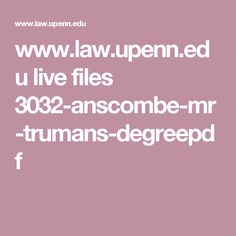 www.law.upenn.edu live files 3032-anscombe-mr-trumans-degreepdf