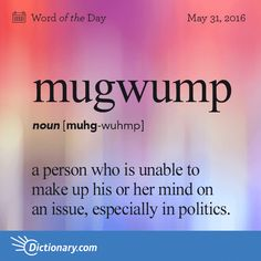 Dictionary.com's Word of the Day - mugwump - a person who is unable to make up his or her mind on an issue, especially in politics