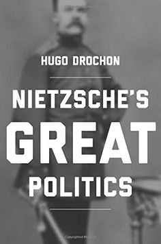 Nietzsche's Great Politics by Hugo Drochon https://www.amazon.com/dp/069116634X/ref=cm_sw_r_pi_dp_wz6LxbD6Q1CS5