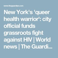 New York's 'queer health warrior': city official funds grassroots fight against HIV | World news | The Guardian
