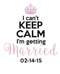 I can't Keep Calm I'm getting married t-shirt Custom Brides your choice of color Bachelorette party Wedding Rehearsal Bridal shower