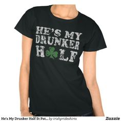 He's My Drunker Half St Patrick's Day Couples Tee Shirt