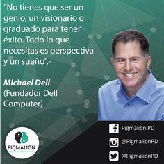 """""""No tienes que ser un genio, un visionario o graduado para tener éxito. Todo lo que necesitas es perspectiva y un sueño"""" Michael Dell (Fundador Dell Computer) #PigmalionPD #ProcesoEvolutivo #DesarrolloPersonal"""