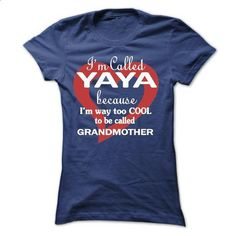 Im called YAYA because Im way too COOL to be called Grandmother - design a shirt #teeshirt #clothing