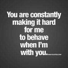 Fun and naughty sex quotes from Kinky Quotes for him and her! Enjoy all our fantastic naughty quotes and sayings right here! Hot Quotes, Sexy Love Quotes, Kinky Quotes, Love Quotes For Him, Seductive Quotes For Him, Flirty Quotes For Him, Flirty Texts For Him, Funny Romantic Quotes, Famous Quotes