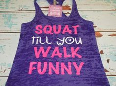 Burnout Tank Top. Squat 'til You Walk Funny. by strongconfidentYOU, $21.00