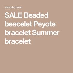 SALE  Beaded beacelet Peyote bracelet Summer bracelet