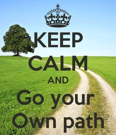 KEEP CALM AND Go your  Own path by Manon Day