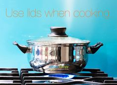 Cover your dish when cooking. Your food will cook faster (using less energy) because the heat stays trapped inside the dish. #InfiniteEnergy #DoingMoreForYou
