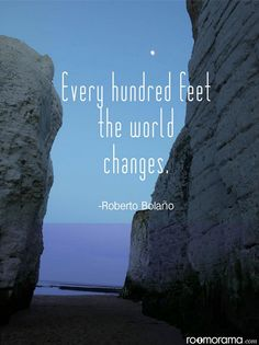 """Every hundred feet the world changes."""