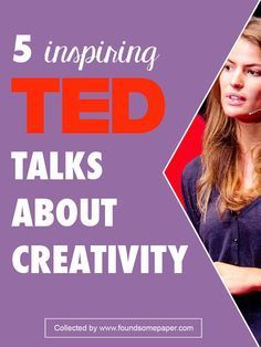 5 Inspiring Ted Talks About Creativity on Found Some Paper - Get inspired, be creative!