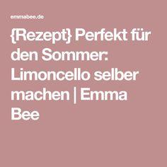 {Rezept} Perfekt für den Sommer: Limoncello selber machen | Emma Bee