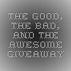 The Good, The Bad, and The Awesome Giveaway