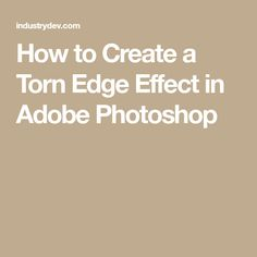 How to Create a Torn Edge Effect in Adobe Photoshop