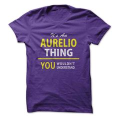 Its An AURELIO thing, you... #Personalized #Tshirt #nameTshirt