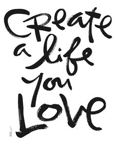 What does it mean to you to create a life you love?