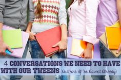 4 Conversations We Need to Have With Our Tweens