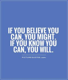 if-you-believe-you-can-you-might-if-you-know-you-can-you-will-quote-1.jpg (560×660)