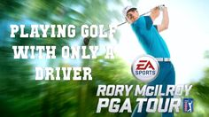 Playing golf using only a driver in Rory McIlroy PGA Tour